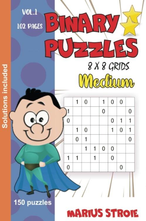 Binary Puzzles - medium, vol. 1: grids 8 x 8 ( versiunea română )